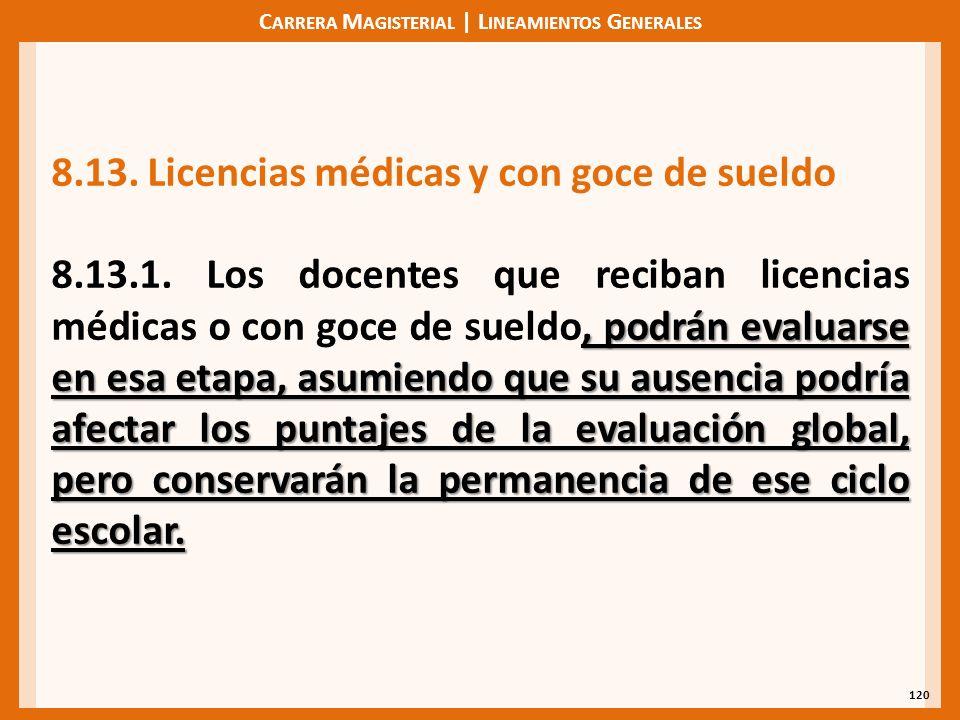 C ARRERA M AGISTERIAL | L INEAMIENTOS G ENERALES 120 8.13.Licencias médicas y con goce de sueldo, podrán evaluarse en esa etapa, asumiendo que su ause