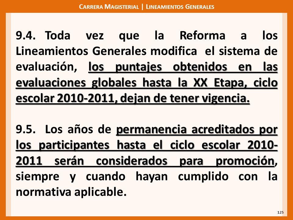 C ARRERA M AGISTERIAL | L INEAMIENTOS G ENERALES 125 los puntajes obtenidos en las evaluaciones globales hasta la XX Etapa, ciclo escolar 2010-2011, dejan de tener vigencia.