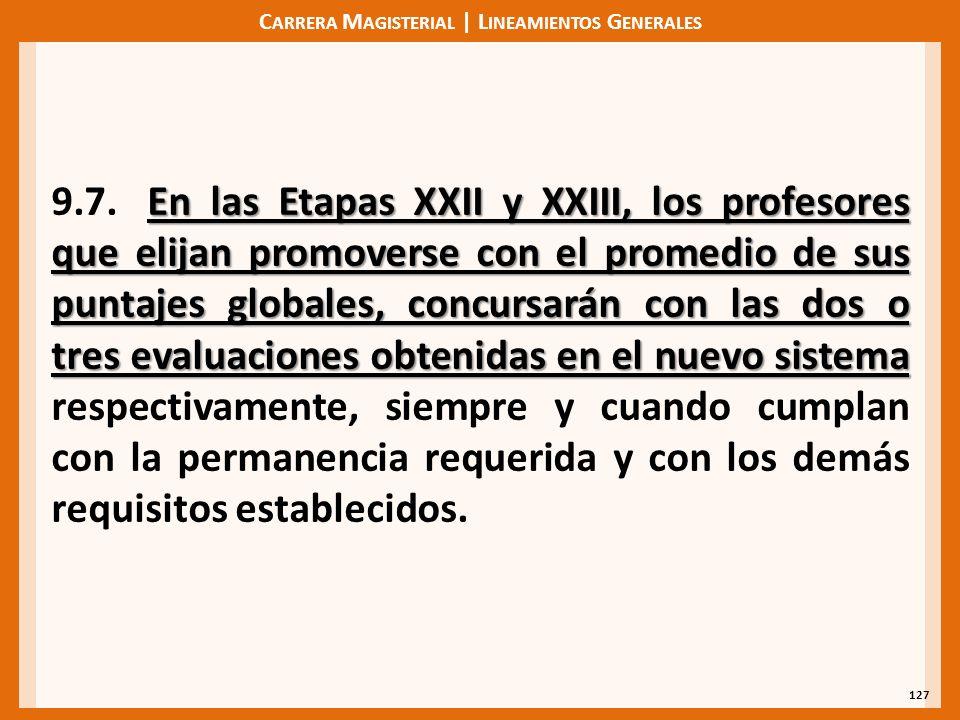 C ARRERA M AGISTERIAL | L INEAMIENTOS G ENERALES 127 En las Etapas XXII y XXIII, los profesores que elijan promoverse con el promedio de sus puntajes