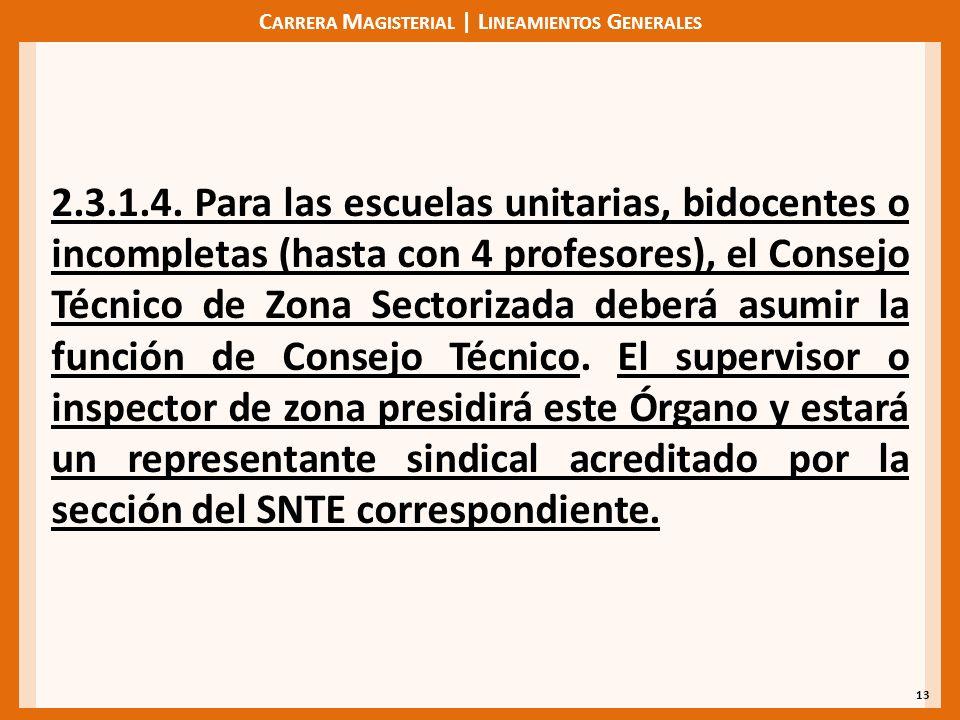 C ARRERA M AGISTERIAL | L INEAMIENTOS G ENERALES 13 2.3.1.4. Para las escuelas unitarias, bidocentes o incompletas (hasta con 4 profesores), el Consej