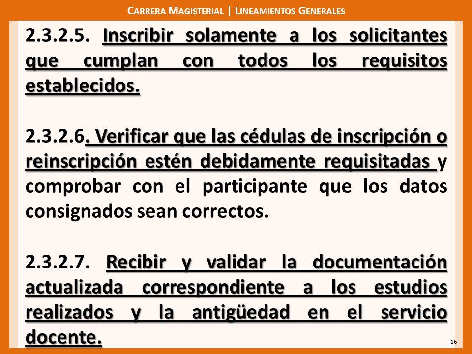 C ARRERA M AGISTERIAL | L INEAMIENTOS G ENERALES 16 Inscribir solamente a los solicitantes que cumplan con todos los requisitos establecidos. 2.3.2.5.