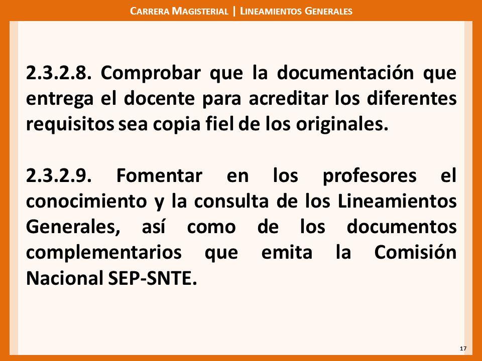 C ARRERA M AGISTERIAL | L INEAMIENTOS G ENERALES 17 2.3.2.8. Comprobar que la documentación que entrega el docente para acreditar los diferentes requi
