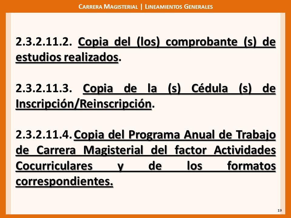 C ARRERA M AGISTERIAL | L INEAMIENTOS G ENERALES 19 Copia del (los) comprobante (s) de estudios realizados 2.3.2.11.2. Copia del (los) comprobante (s)