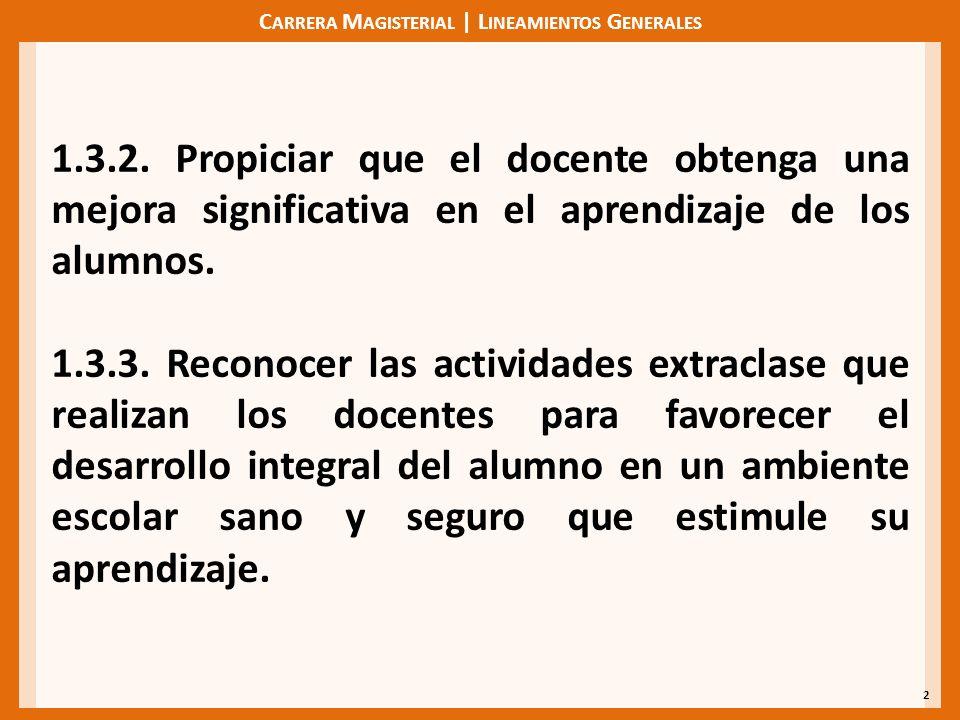 C ARRERA M AGISTERIAL | L INEAMIENTOS G ENERALES 2 1.3.2. Propiciar que el docente obtenga una mejora significativa en el aprendizaje de los alumnos.