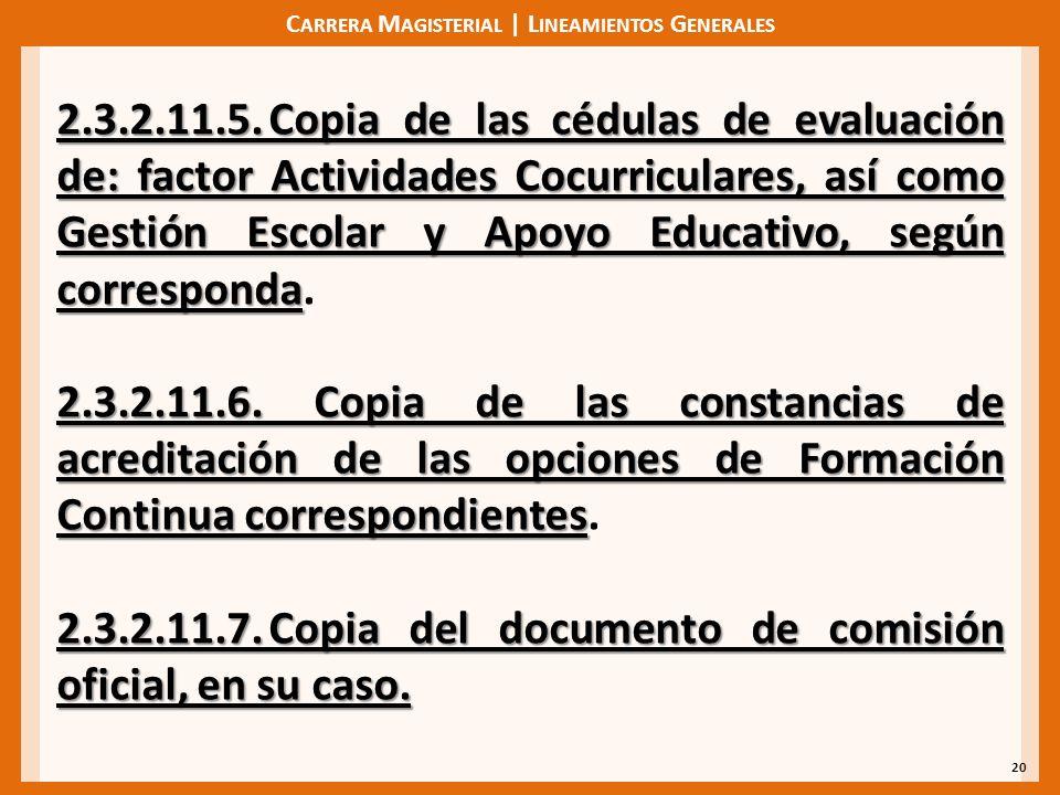 C ARRERA M AGISTERIAL | L INEAMIENTOS G ENERALES 20 2.3.2.11.5.Copia de las cédulas de evaluación de: factor Actividades Cocurriculares, así como Gestión Escolar y Apoyo Educativo, según corresponda 2.3.2.11.5.Copia de las cédulas de evaluación de: factor Actividades Cocurriculares, así como Gestión Escolar y Apoyo Educativo, según corresponda.