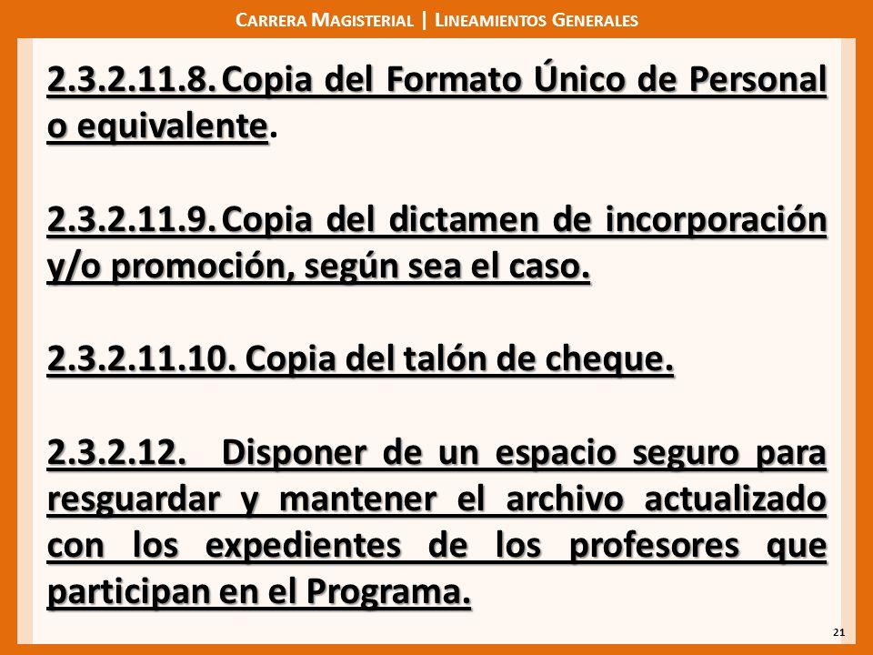 C ARRERA M AGISTERIAL | L INEAMIENTOS G ENERALES 21 2.3.2.11.8.Copia del Formato Único de Personal o equivalente 2.3.2.11.8.Copia del Formato Único de Personal o equivalente.