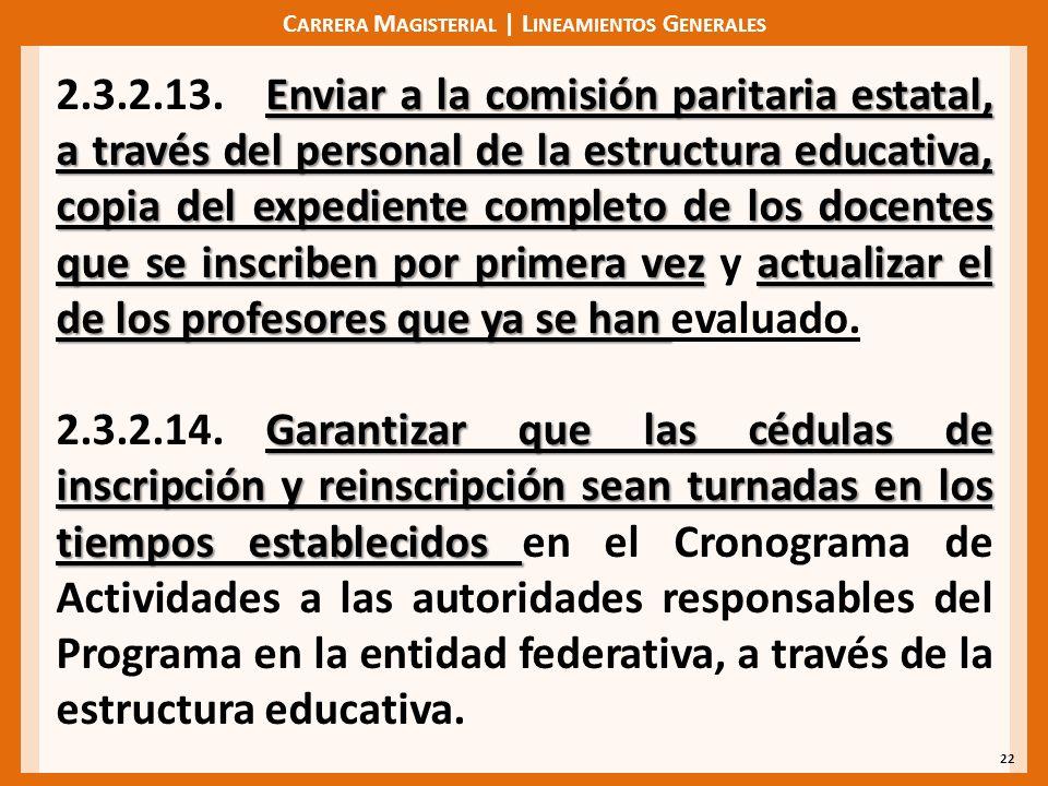 C ARRERA M AGISTERIAL | L INEAMIENTOS G ENERALES 22 Enviar a la comisión paritaria estatal, a través del personal de la estructura educativa, copia de