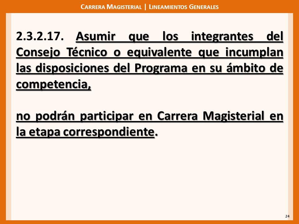 C ARRERA M AGISTERIAL | L INEAMIENTOS G ENERALES 24 Asumir que los integrantes del Consejo Técnico o equivalente que incumplan las disposiciones del P