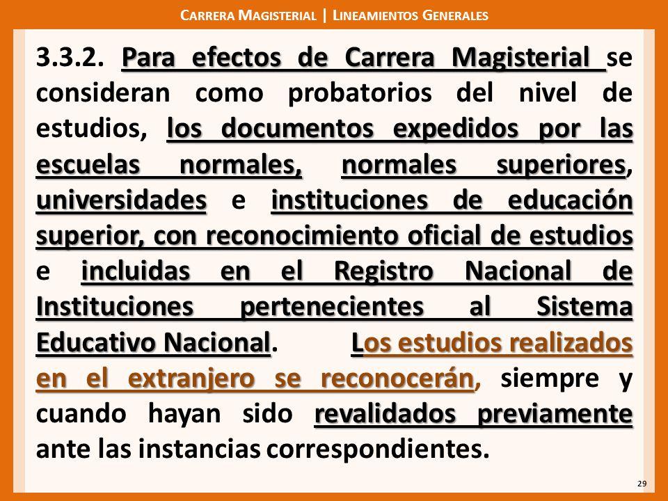 C ARRERA M AGISTERIAL | L INEAMIENTOS G ENERALES 29 Para efectos de Carrera Magisterial los documentos expedidos por las escuelas normales,normales su