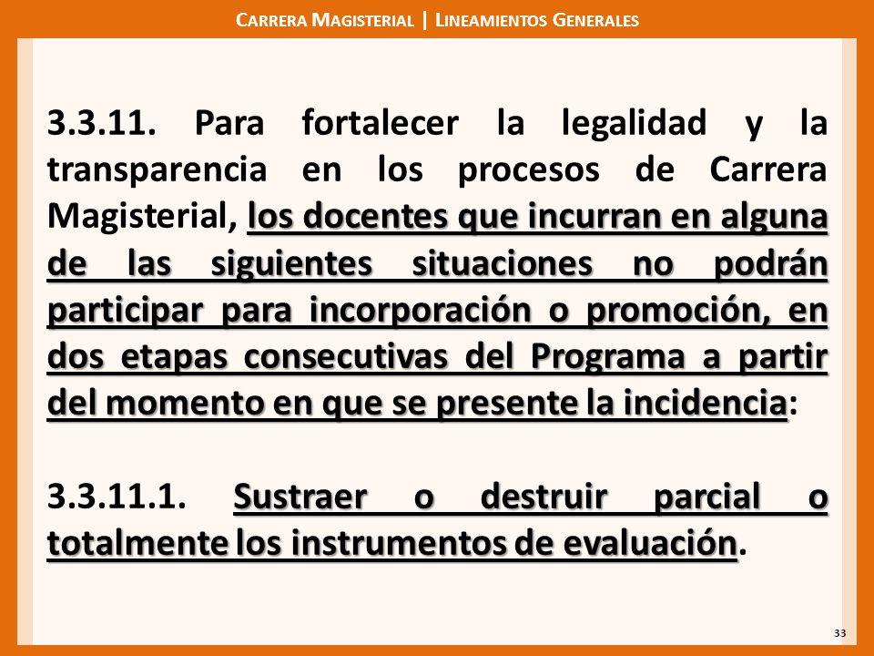 C ARRERA M AGISTERIAL | L INEAMIENTOS G ENERALES 33 los docentes que incurran en alguna de las siguientes situaciones no podrán participar para incorp