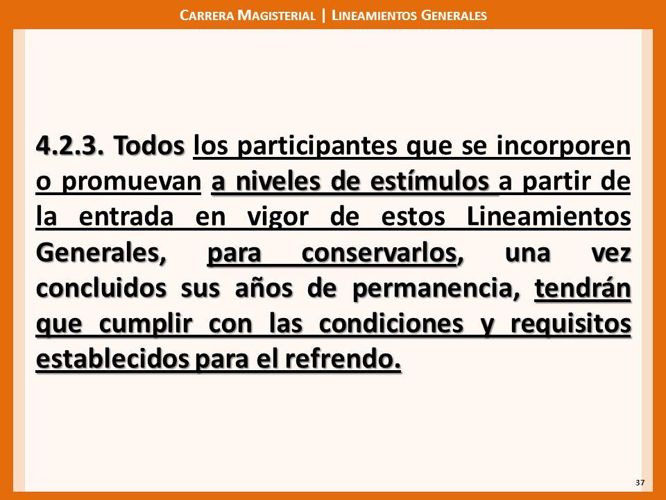 C ARRERA M AGISTERIAL | L INEAMIENTOS G ENERALES 37 4.2.3. Todos a niveles de estímulos Generales, para conservarlos, una vez concluidos sus años de p
