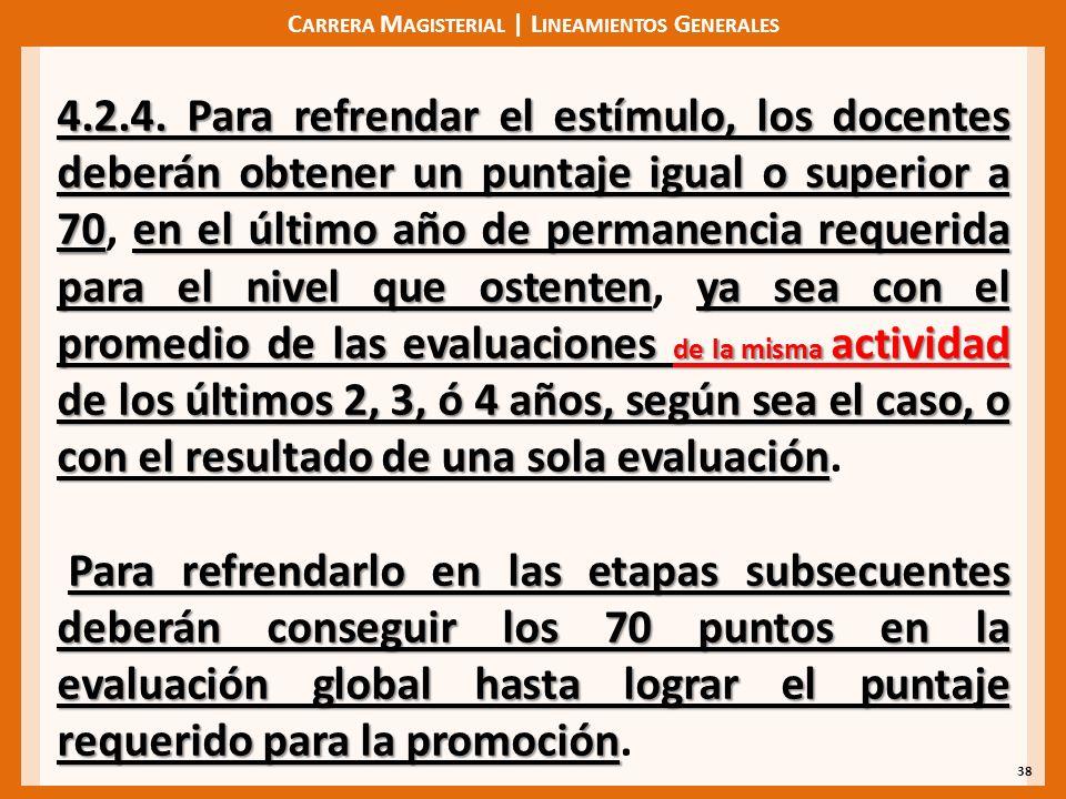 C ARRERA M AGISTERIAL | L INEAMIENTOS G ENERALES 38 4.2.4. Para refrendar el estímulo, los docentes deberán obtener un puntaje igual o superior a 70en