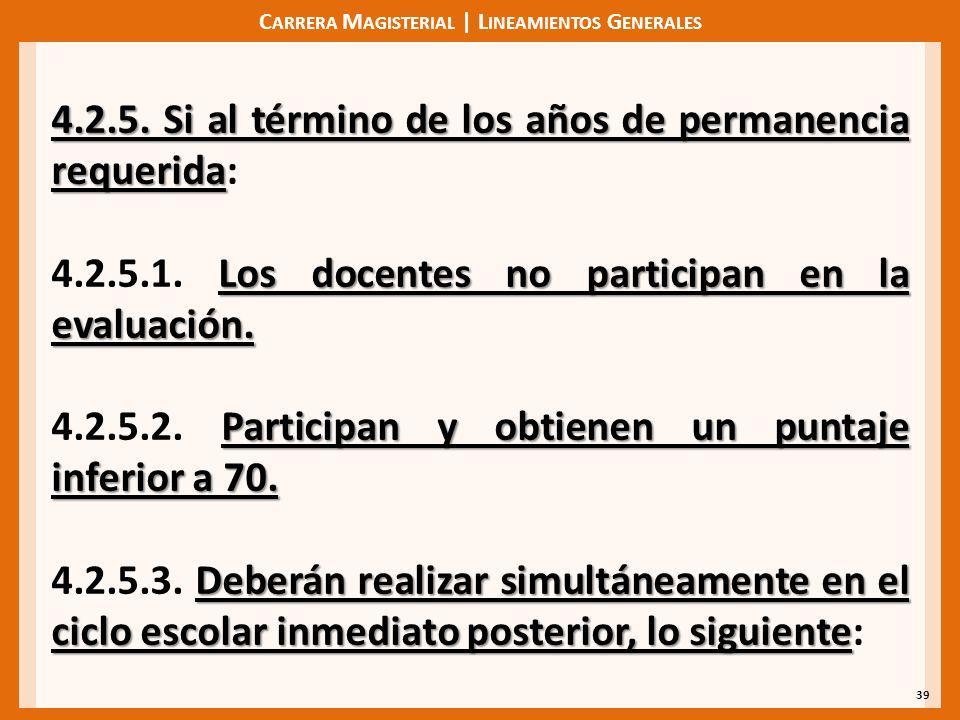 C ARRERA M AGISTERIAL | L INEAMIENTOS G ENERALES 39 4.2.5. Si al término de los años de permanencia requerida 4.2.5. Si al término de los años de perm