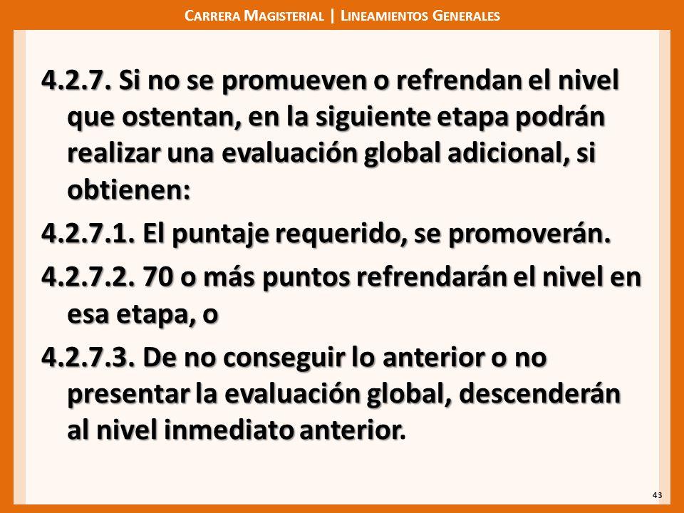 C ARRERA M AGISTERIAL | L INEAMIENTOS G ENERALES 4.2.7. Si no se promueven o refrendan el nivel que ostentan, en la siguiente etapa podrán realizar un