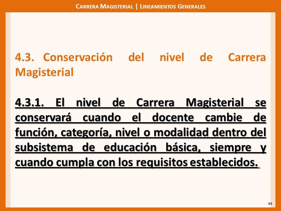 C ARRERA M AGISTERIAL | L INEAMIENTOS G ENERALES 49 4.3. Conservación del nivel de Carrera Magisterial 4.3.1. El nivel de Carrera Magisterial se conse