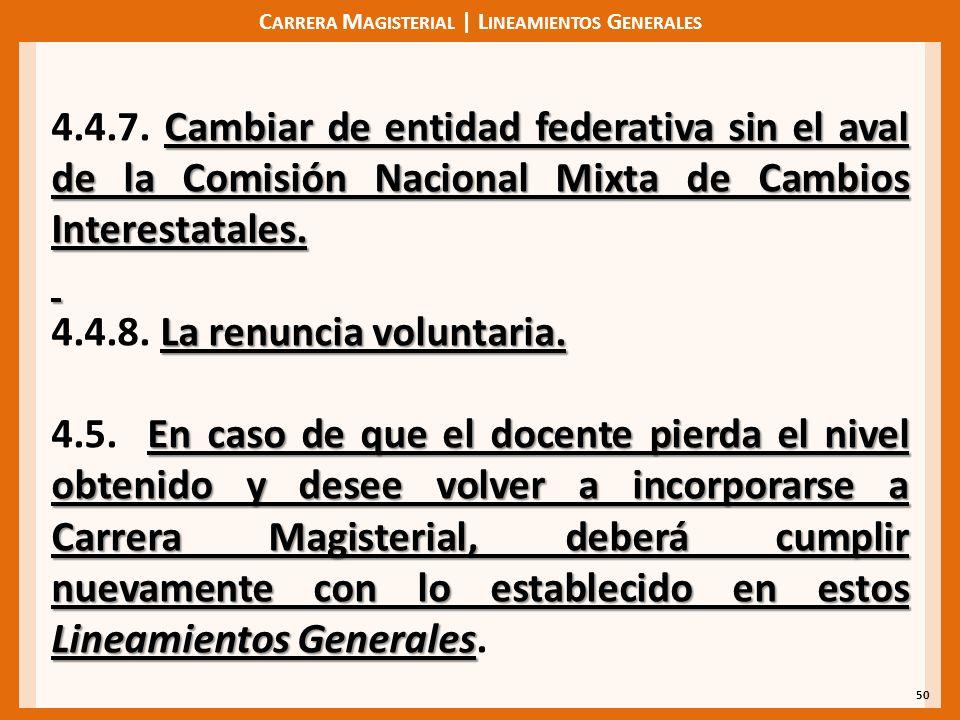 C ARRERA M AGISTERIAL | L INEAMIENTOS G ENERALES 50 Cambiar de entidad federativa sin el aval de la Comisión Nacional Mixta de Cambios Interestatales.