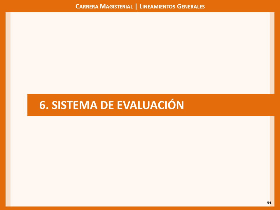 C ARRERA M AGISTERIAL | L INEAMIENTOS G ENERALES 54 6. SISTEMA DE EVALUACIÓN