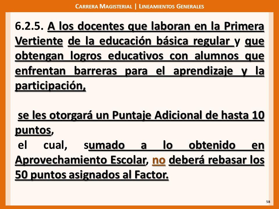 C ARRERA M AGISTERIAL | L INEAMIENTOS G ENERALES 58 A los docentes que laboran en la Primera Vertientede la educación básica regular que obtengan logr