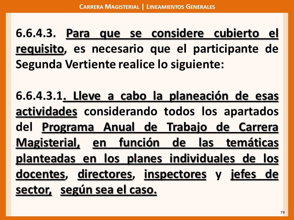 C ARRERA M AGISTERIAL | L INEAMIENTOS G ENERALES 79 Para que se considere cubierto el requisito 6.6.4.3. Para que se considere cubierto el requisito,