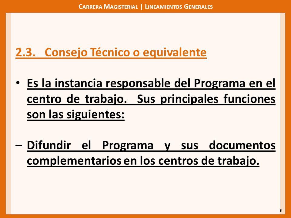 C ARRERA M AGISTERIAL | L INEAMIENTOS G ENERALES 8 2.3. Consejo Técnico o equivalente Es la instancia responsable del Programa en el centro de trabajo