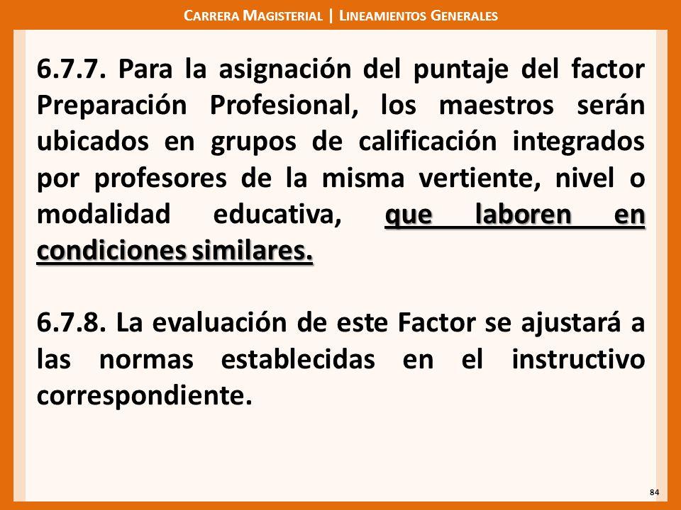 C ARRERA M AGISTERIAL | L INEAMIENTOS G ENERALES 84 que laboren en condiciones similares. 6.7.7. Para la asignación del puntaje del factor Preparación