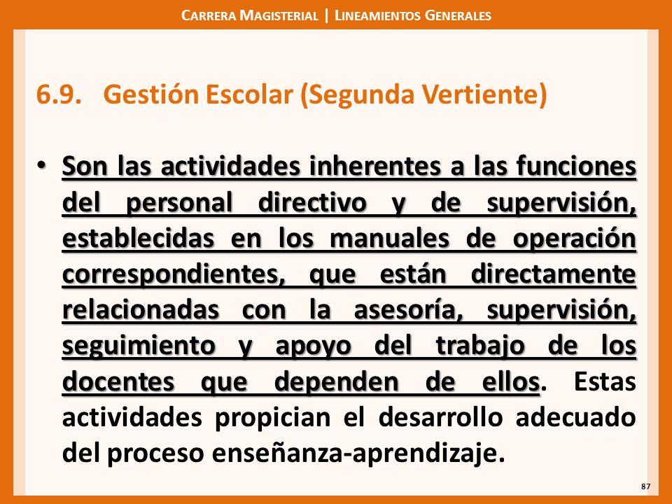 C ARRERA M AGISTERIAL | L INEAMIENTOS G ENERALES 87 6.9.Gestión Escolar (Segunda Vertiente) Son las actividades inherentes a las funciones del persona