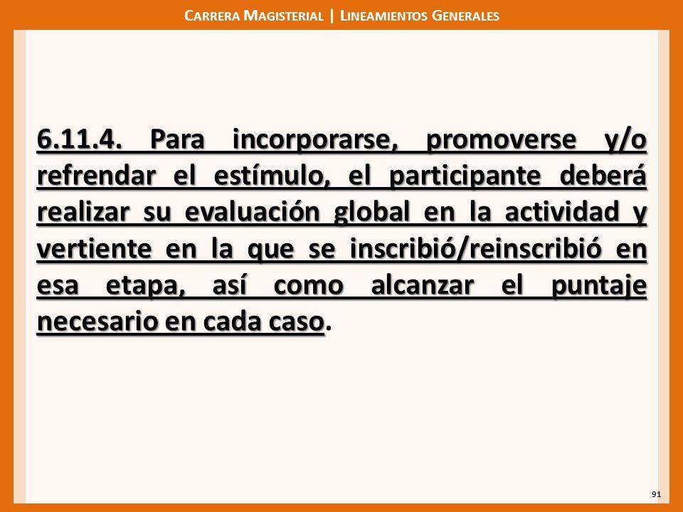 C ARRERA M AGISTERIAL | L INEAMIENTOS G ENERALES 91 6.11.4. Para incorporarse, promoverse y/o refrendar el estímulo, el participante deberá realizar s