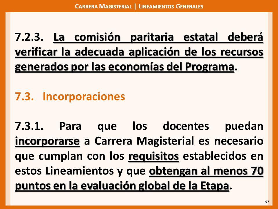 C ARRERA M AGISTERIAL | L INEAMIENTOS G ENERALES 97 La comisión paritaria estatal deberá verificar la adecuada aplicación de los recursos generados por las economías del Programa 7.2.3.