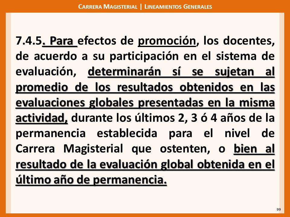 C ARRERA M AGISTERIAL | L INEAMIENTOS G ENERALES 99. Para determinarán sí se sujetan al promedio de los resultados obtenidos en las evaluaciones globa
