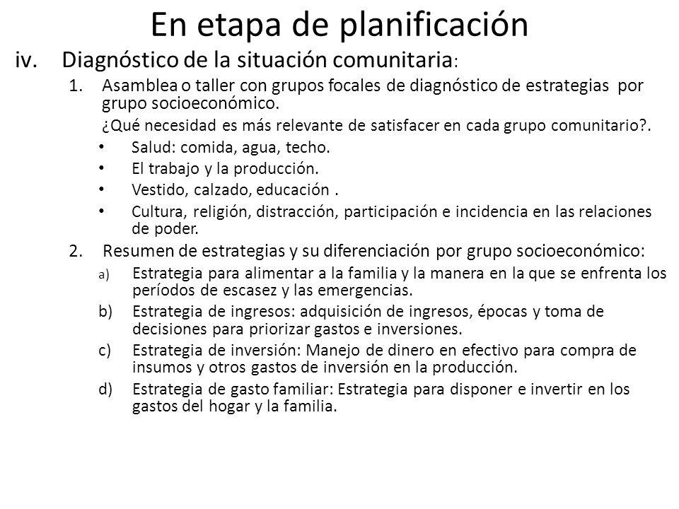 En etapa de planificación iv.Diagnóstico de la situación comunitaria : 1.Asamblea o taller con grupos focales de diagnóstico de estrategias por grupo socioeconómico.