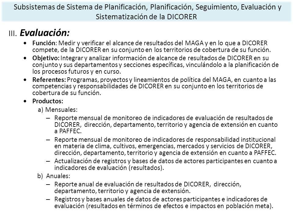 III. Evaluación: Función: Medir y verificar el alcance de resultados del MAGA y en lo que a DICORER compete, de la DICORER en su conjunto en los terri