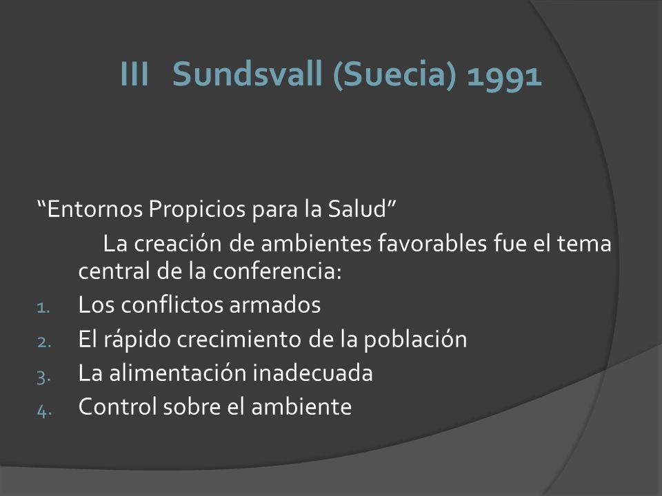 III Sundsvall (Suecia) 1991 Entornos Propicios para la Salud La creación de ambientes favorables fue el tema central de la conferencia: 1. Los conflic