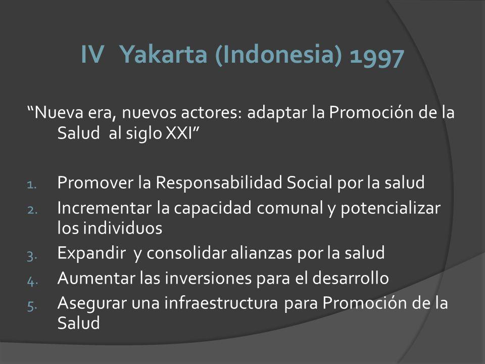 IV Yakarta (Indonesia) 1997 Nueva era, nuevos actores: adaptar la Promoción de la Salud al siglo XXI 1. Promover la Responsabilidad Social por la salu