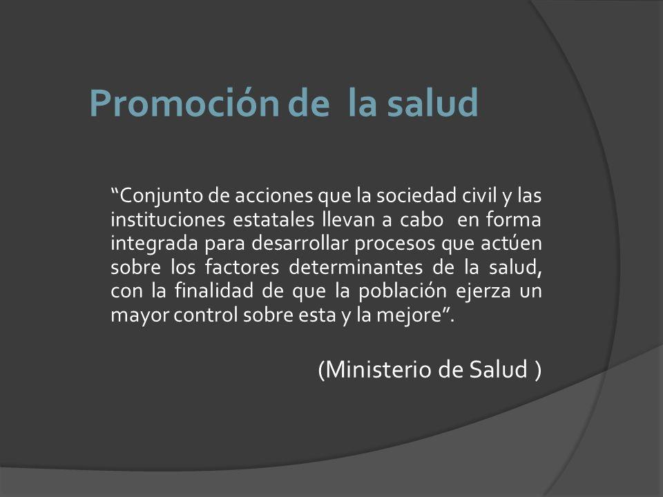 Promoción de la salud Conjunto de acciones que la sociedad civil y las instituciones estatales llevan a cabo en forma integrada para desarrollar proce