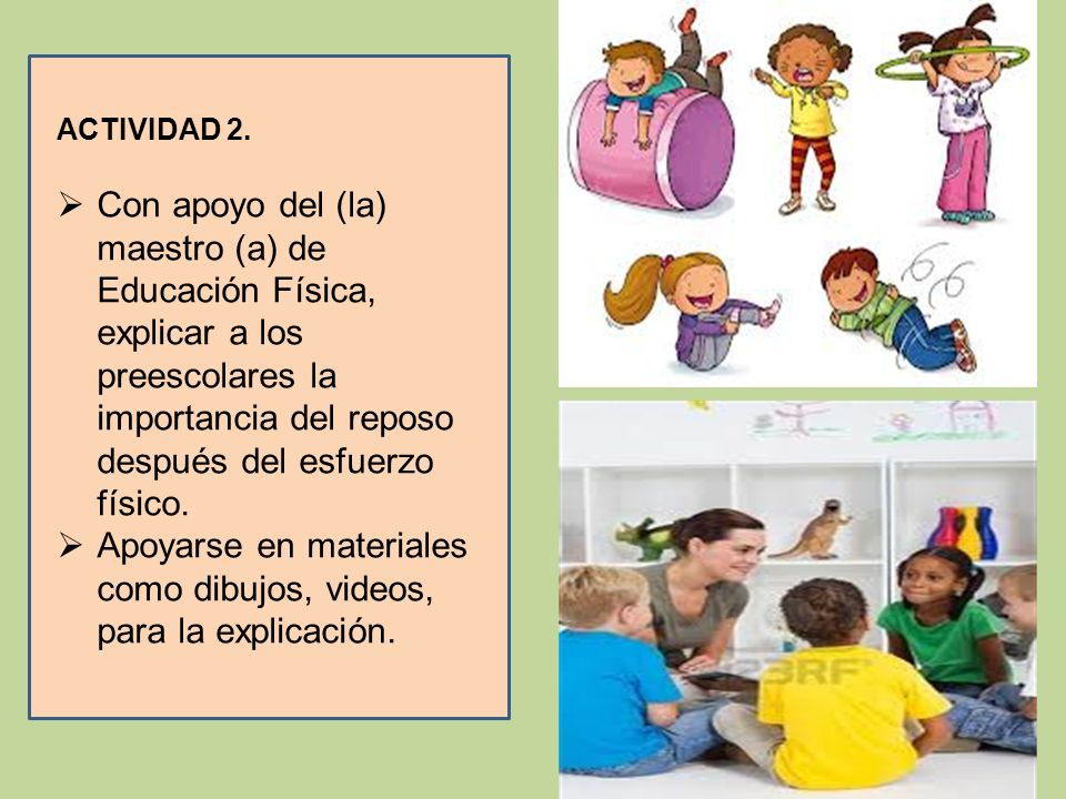 ACTIVIDAD 2. Con apoyo del (la) maestro (a) de Educación Física, explicar a los preescolares la importancia del reposo después del esfuerzo físico. Ap