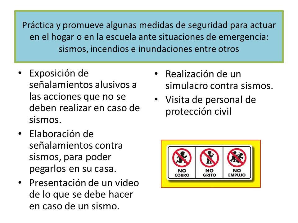 Actividades Exposición de señalamientos alusivos a las acciones que no se deben realizar en caso de sismos. Elaboración de señalamientos contra sismos