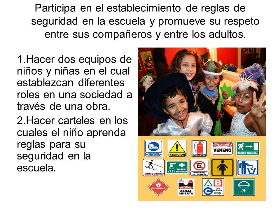 Participa en el establecimiento de reglas de seguridad en la escuela y promueve su respeto entre sus compañeros y entre los adultos. 1.Hacer dos equip