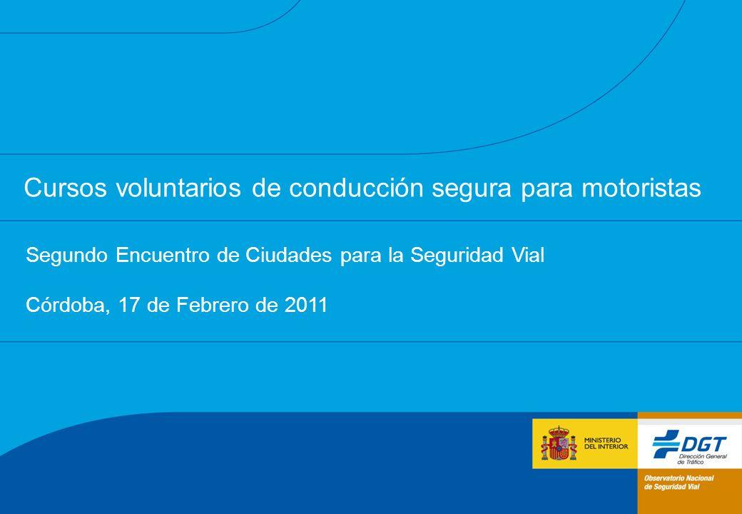 Cursos voluntarios de conducción segura para motoristas Segundo Encuentro de Ciudades para la Seguridad Vial Córdoba, 17 de Febrero de 2011