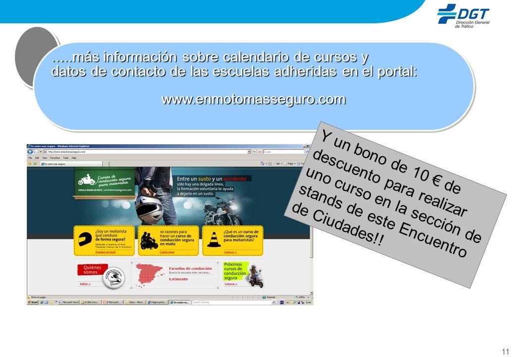 11 ….. más información sobre calendario de cursos y datos de contacto de las escuelas adheridas en el portal: www.enmotomasseguro.com ….. más informac