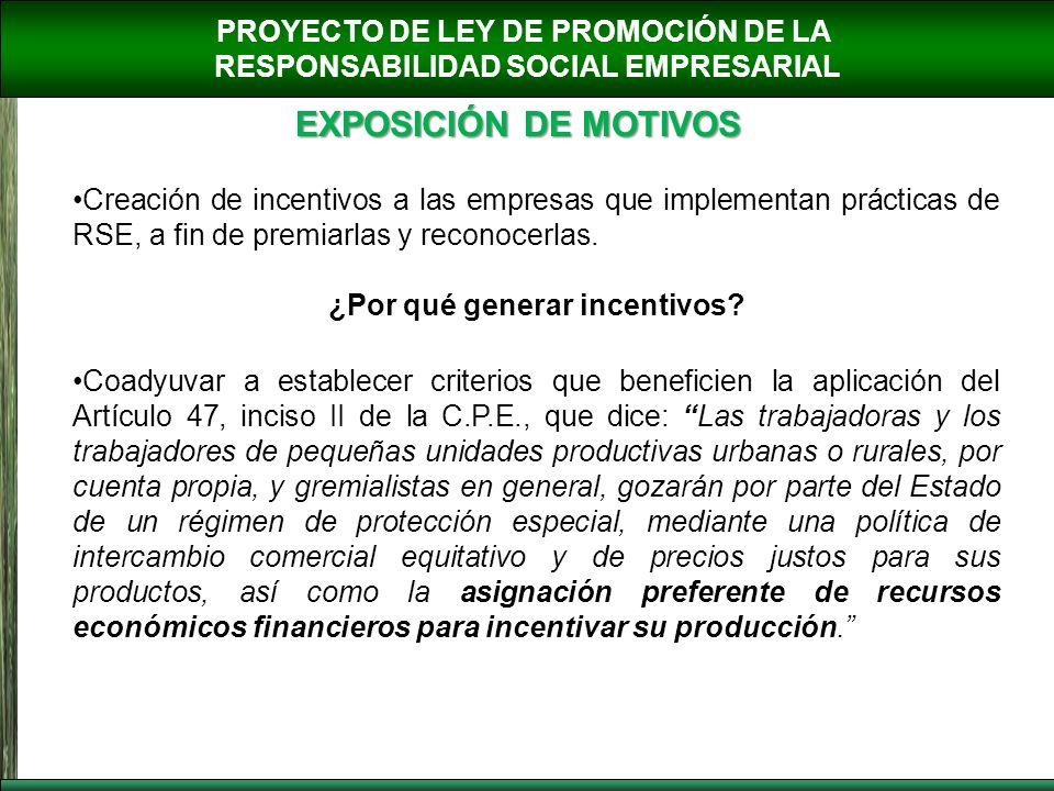 PROYECTO DE LEY DE PROMOCIÓN DE LA RESPONSABILIDAD SOCIAL EMPRESARIAL EXPOSICIÓN DE MOTIVOS Creación de incentivos a las empresas que implementan prác