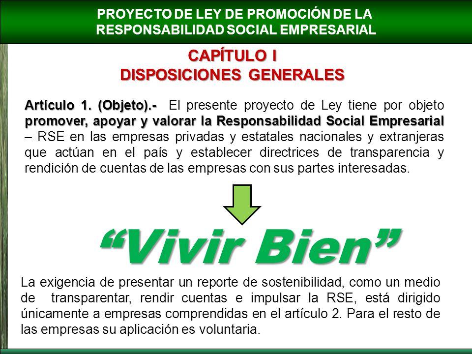 PROYECTO DE LEY DE PROMOCIÓN DE LA RESPONSABILIDAD SOCIAL EMPRESARIAL CAPÍTULO I DISPOSICIONES GENERALES Artículo 1. (Objeto).- promover, apoyar y val