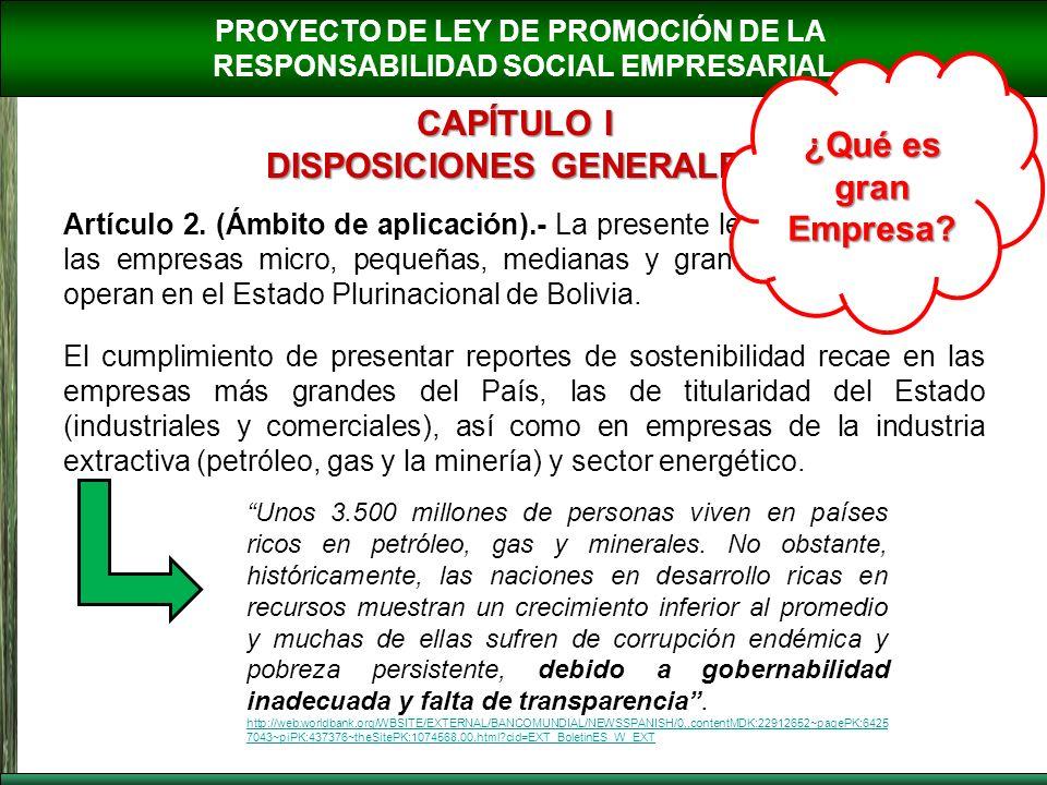 PROYECTO DE LEY DE PROMOCIÓN DE LA RESPONSABILIDAD SOCIAL EMPRESARIAL CAPÍTULO I DISPOSICIONES GENERALES Artículo 2. (Ámbito de aplicación).- La prese