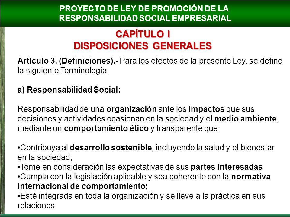 PROYECTO DE LEY DE PROMOCIÓN DE LA RESPONSABILIDAD SOCIAL EMPRESARIAL CAPÍTULO I DISPOSICIONES GENERALES Artículo 3. (Definiciones).- Para los efectos