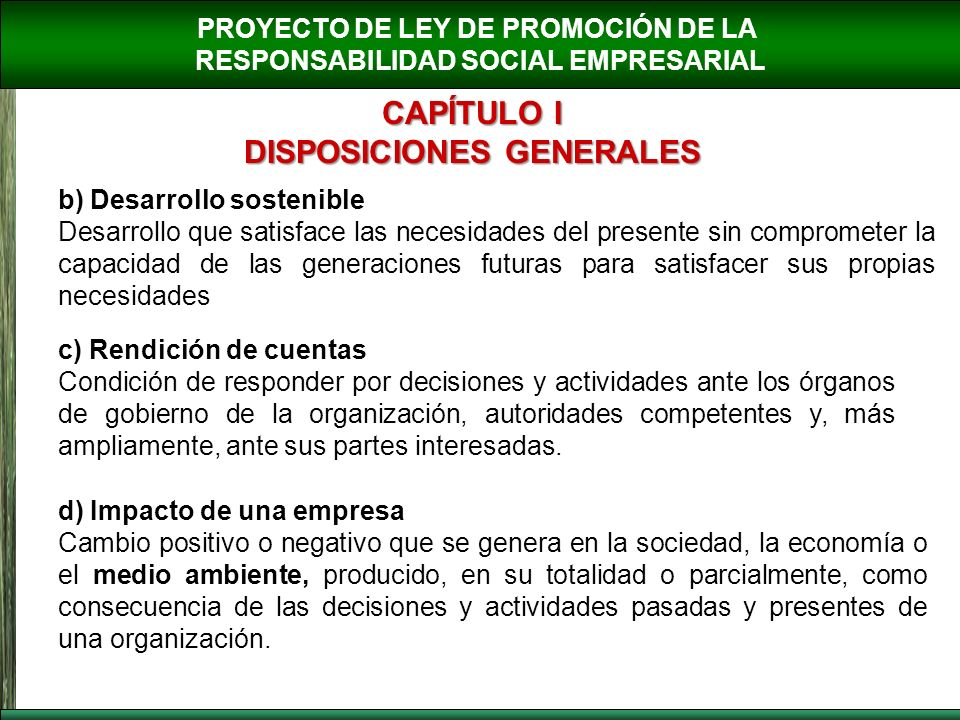 PROYECTO DE LEY DE PROMOCIÓN DE LA RESPONSABILIDAD SOCIAL EMPRESARIAL CAPÍTULO I DISPOSICIONES GENERALES b) Desarrollo sostenible Desarrollo que satis