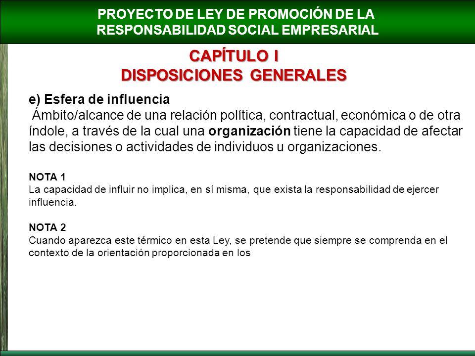 PROYECTO DE LEY DE PROMOCIÓN DE LA RESPONSABILIDAD SOCIAL EMPRESARIAL CAPÍTULO I DISPOSICIONES GENERALES e) Esfera de influencia Ámbito/alcance de una