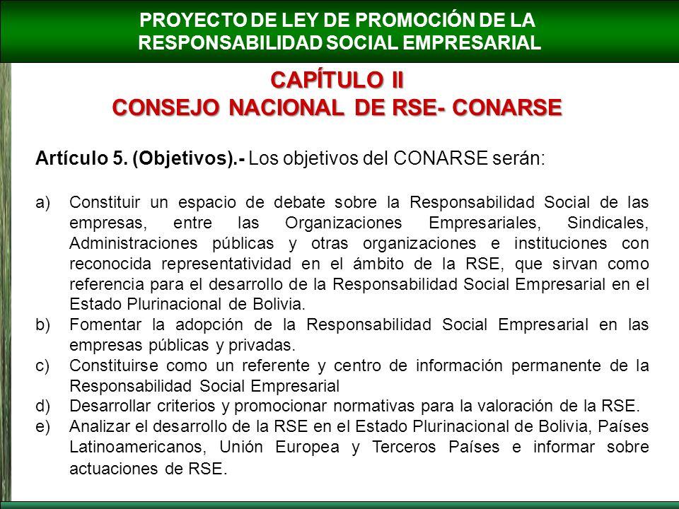 PROYECTO DE LEY DE PROMOCIÓN DE LA RESPONSABILIDAD SOCIAL EMPRESARIAL CAPÍTULO II CONSEJO NACIONAL DE RSE- CONARSE Artículo 5. (Objetivos).- Los objet