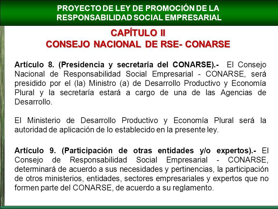 PROYECTO DE LEY DE PROMOCIÓN DE LA RESPONSABILIDAD SOCIAL EMPRESARIAL CAPÍTULO II CONSEJO NACIONAL DE RSE- CONARSE Artículo 8. (Presidencia y secretar