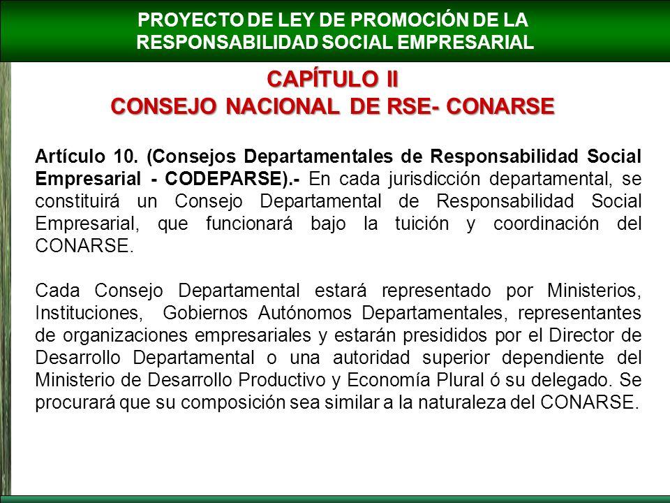 PROYECTO DE LEY DE PROMOCIÓN DE LA RESPONSABILIDAD SOCIAL EMPRESARIAL CAPÍTULO II CONSEJO NACIONAL DE RSE- CONARSE Artículo 10. (Consejos Departamenta