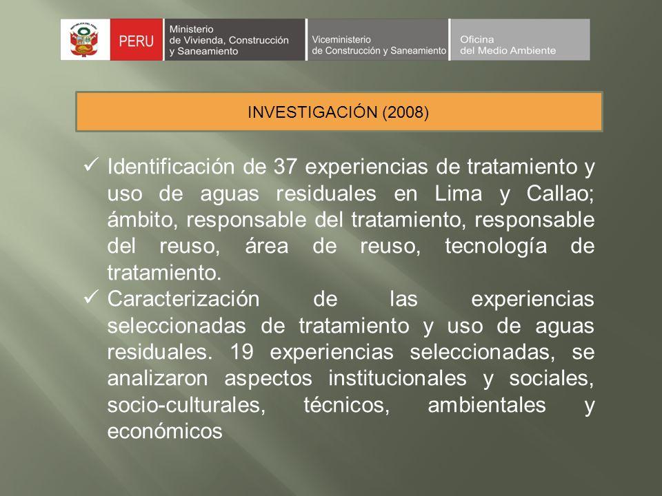 INVESTIGACIÓN (2008) Identificación de 37 experiencias de tratamiento y uso de aguas residuales en Lima y Callao; ámbito, responsable del tratamiento, responsable del reuso, área de reuso, tecnología de tratamiento.