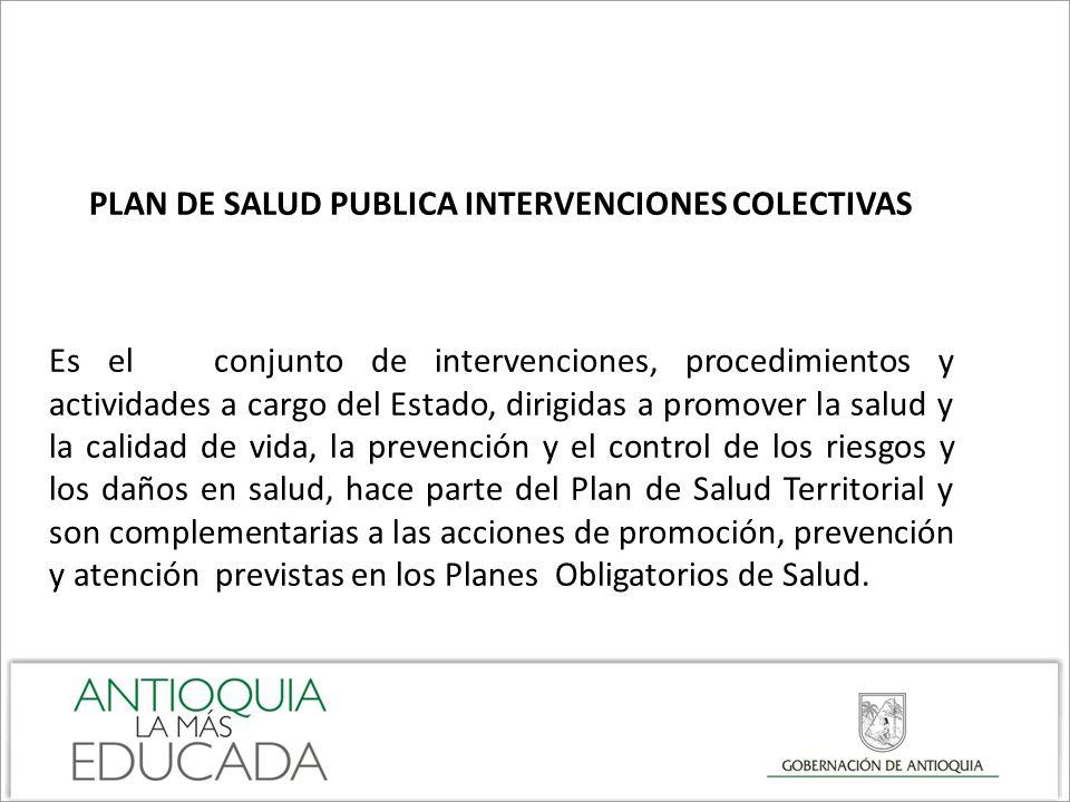 PLAN DE SALUD PUBLICA INTERVENCIONES COLECTIVAS Es el conjunto de intervenciones, procedimientos y actividades a cargo del Estado, dirigidas a promove